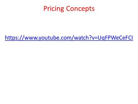 Pricing Concepts https://www.youtube.com/watch?v=UqFPWeCeFCI.