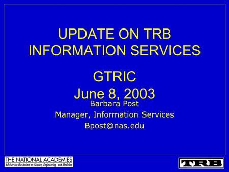 UPDATE ON TRB INFORMATION SERVICES GTRIC June 8, 2003 Barbara Post Manager, Information Services