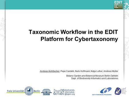 Taxonomic Workflow in the EDIT Platform for Cybertaxonomy Andreas Kohlbecker, Pepe Ciardelli, Niels Hoffmann, Katja Luther, Andreas Müller Botanic Garden.