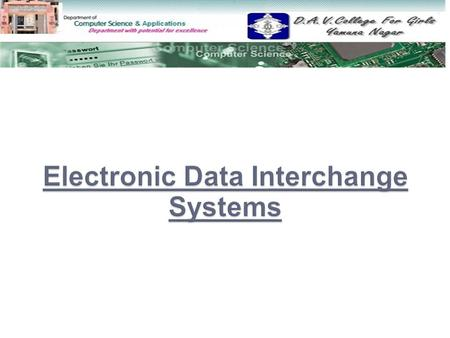  Electronic Data Interchange Systems Electronic Data Interchange Systems  EDI Standards EDI Standards  Traditional versus Internet EDI Traditional.