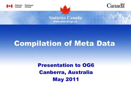 Compilation of Meta Data Presentation to OG6 Canberra, Australia May 2011.