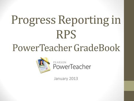 Progress Reporting in RPS PowerTeacher GradeBook January 2013.