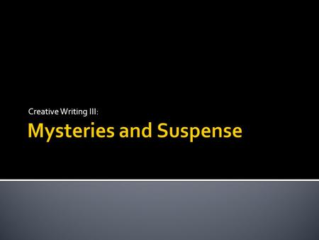 Creative Writing III:.  What is suspense? What book/TV show/movie do you remember being very suspenseful? Why?  10 Unsolved Mysteries: