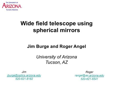Wide field telescope using spherical mirrors Jim Burge and Roger Angel University of Arizona Tucson, AZ Jim