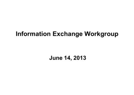 Information Exchange Workgroup June 14, 2013. - 1 - IE WG Presentation to HITPC (draft) IE WG Workplan Query exchange recommendations Provider directory.