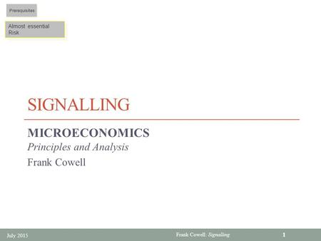 Frank Cowell: Signalling SIGNALLING MICROECONOMICS Principles and Analysis Frank Cowell Almost essential Risk Almost essential Risk Prerequisites July.