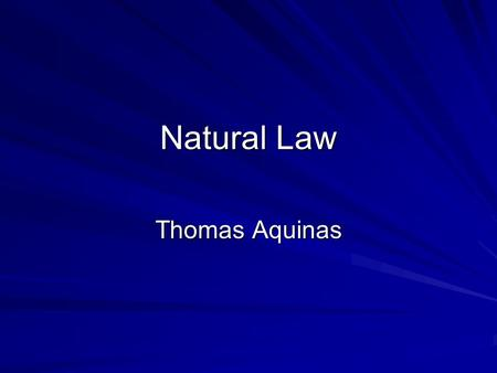 Natural Law Thomas Aquinas. Aquinas Accepts that the ultimate purpose of God is to be united with God This can only be attained through the grace of God.