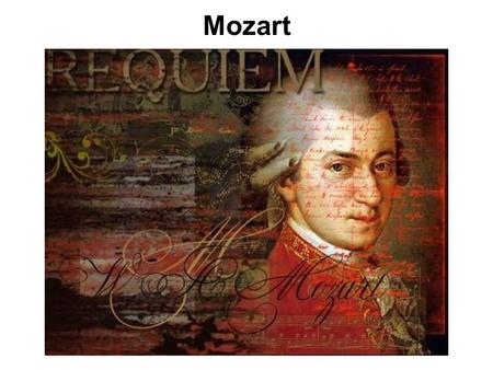 Mozart. Mozart Wolfgang Amadej was born on January, 27th, 1756 in the city of Salzburg.