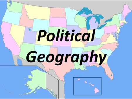 Political Geography. By: Emily, Allie, Olivia, and Kaleb.