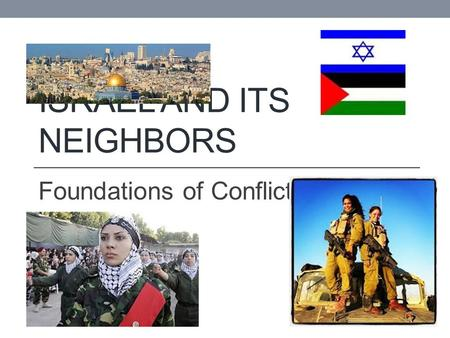 ISRAEL AND ITS NEIGHBORS Foundations of Conflict.