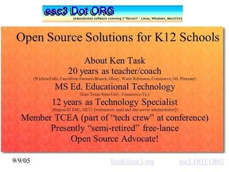9/9/05 esc3 DOT DOT ORG Open Source Solutions for K12 Schools About Ken Task 20 years as teacher/coach (Wichita Falls,