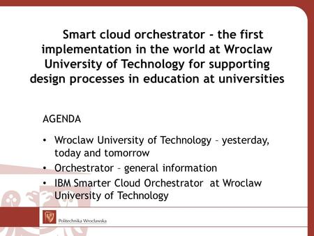 Smart cloud orchestrator - the first implementation in the world at Wroclaw University of Technology for supporting design processes in education at universities.
