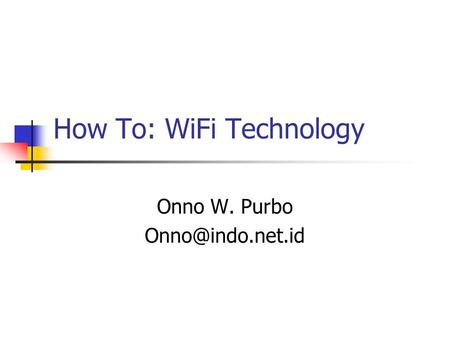 How To: WiFi Technology Onno W. Purbo