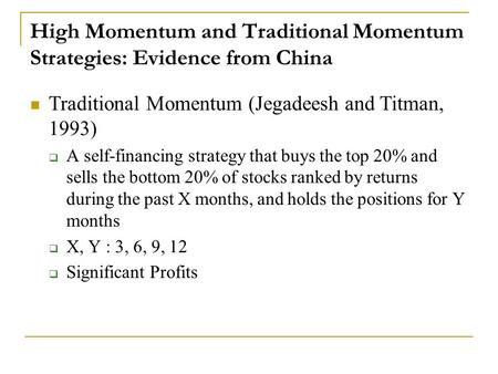 High Momentum and Traditional Momentum Strategies: Evidence from China Traditional Momentum (Jegadeesh and Titman, 1993)  A self-financing strategy that.