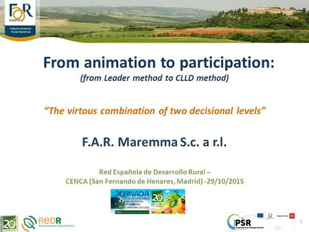 "From animation to participation: (from Leader method to CLLD method) ""The virtous combination of two decisional levels"" F.A.R. Maremma S.c. a r.l. Red."