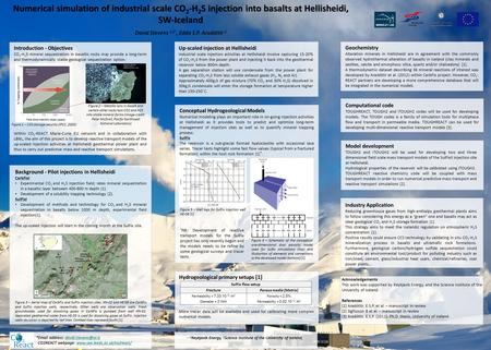 Numerical simulation of industrial scale CO 2 -H 2 S injection into basalts at Hellisheidi, SW-Iceland David Stevens 1,2*, Edda S.P. Aradóttir 1 Introduction.