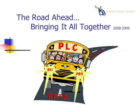 The Road Ahead… Bringing It All Together 2008-2009.