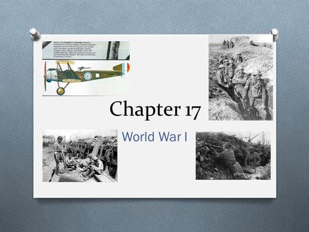 "Chapter 17 World War I. Warming Up! O 1. What do you think of when you hear the words ""World War 1?"" List AMAP facts about it. (people, sides, weapons,"