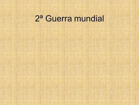 2ª Guerra mundial 2ª Guerra Mundial  NyTME&feature=relatedhttp://www.youtube.com/watch?v=9k1Xgw NyTME&feature=related.