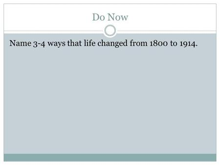 Do Now Name 3-4 ways that life changed from 1800 to 1914.