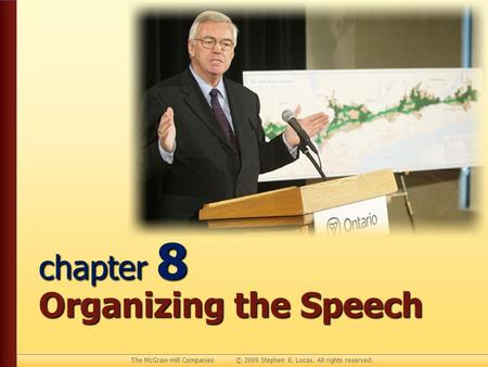 The McGraw-Hill Companies © 2009 Stephen E. Lucas. All rights reserved. chapter 8 Organizing the Speech.