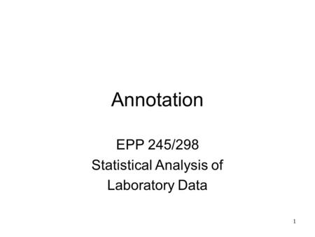 1 Annotation EPP 245/298 Statistical Analysis of Laboratory Data.