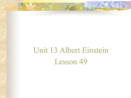 Unit 13 Albert Einstein Lesson 49. Lead-in 1) Where did you spend your winter vocation? 2) How was your family get-together on the eve of the Chinese.