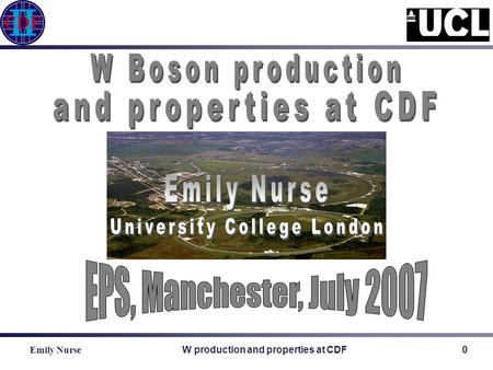 Emily Nurse W production and properties at CDF0. Emily Nurse W production and properties at CDF1 The electron and muon channels are used to measure W.