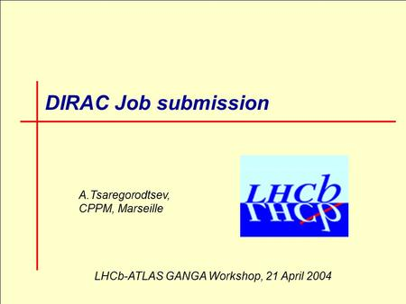 1 DIRAC Job submission A.Tsaregorodtsev, CPPM, Marseille LHCb-ATLAS GANGA Workshop, 21 April 2004.