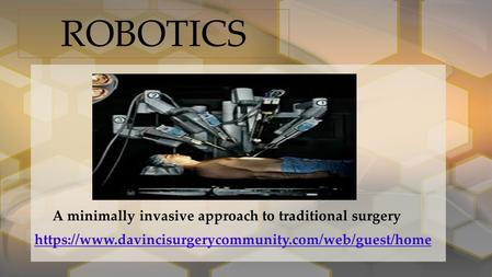 A minimally invasive approach to traditional surgery https://www.davincisurgerycommunity.com/web/guest/home ROBOTICS.