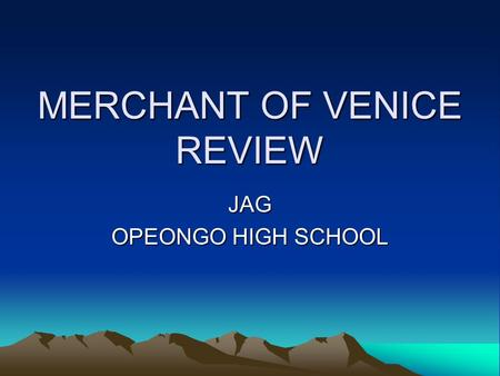 MERCHANT OF VENICE REVIEW JAG OPEONGO HIGH SCHOOL.