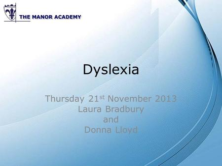 Dyslexia Thursday 21 st November 2013 Laura Bradbury and Donna Lloyd.