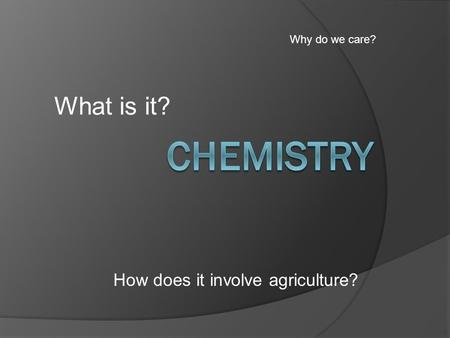 What is it? How does it involve agriculture? Why do we care?