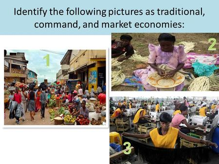 Identify the following pictures as traditional, command, and market economies: