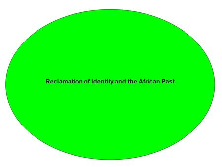 Reclamation of Identity and the African Past