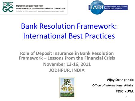 1 Bank Resolution Framework: International Best Practices Role of Deposit Insurance in Bank Resolution Framework – Lessons from the Financial Crisis November.