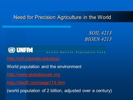 Need for Precision Agriculture in the World SOIL 4213 BIOEN 4213  World population and the environment