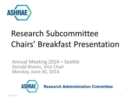 Annual Meeting 2014 – Seattle Donald Bivens, Vice Chair Monday, June 30, 2014 Research Subcommittee Chairs' Breakfast Presentation 19-01-20141.