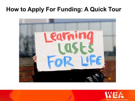 How to Apply For Funding: A Quick Tour. Always start with your mission: This is what you want the money to achieve e.g. Free taster sessions for adults.