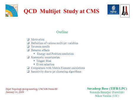 QCD Multijet Study at CMS Outline  Motivation  Definition of various multi-jet variables  Tevatron results  Detector effects  Energy and Position.