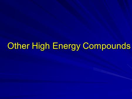 Other High Energy Compounds. Examples of other high energy compounds Enol Phosphates: e.g: Phosphoenol pyruvate (PEP) is high energy phosphate,