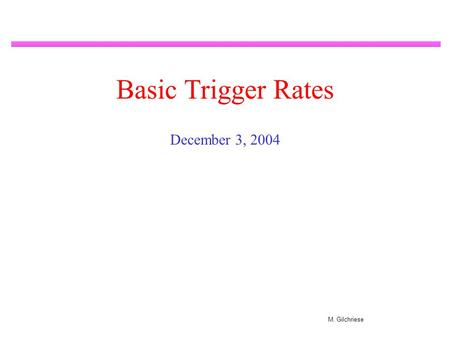 M. Gilchriese Basic Trigger Rates December 3, 2004.
