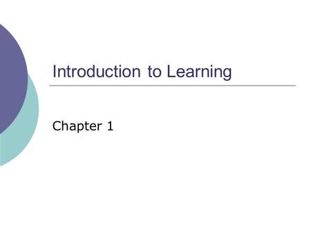 Introduction to Learning Chapter 1. A Definition of Learning  Learning is: An experiential process Resulting in a relatively permanent change Not explained.