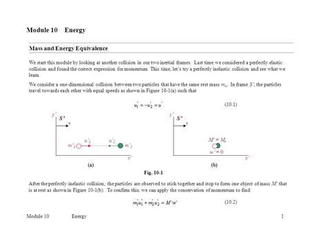 Module 10Energy1 Module 10 Energy We start this module by looking at another collision in our two inertial frames. Last time we considered a perfectly.
