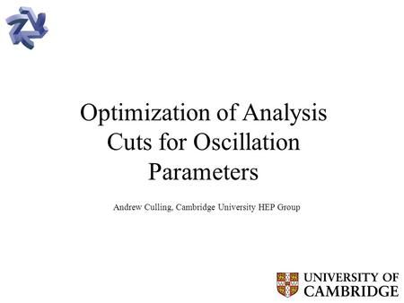Optimization of Analysis Cuts for Oscillation Parameters Andrew Culling, Cambridge University HEP Group.