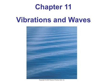 Chapter 11 Vibrations and Waves. 11-1 Simple Harmonic Motion If an object vibrates or oscillates back and forth over the same path, each cycle taking.