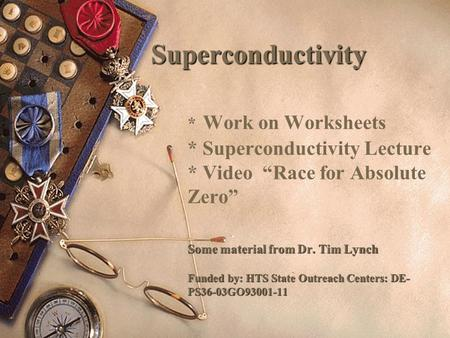 Superconductivity. Work on Worksheets. Superconductivity Lecture
