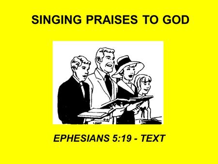 SINGING PRAISES TO GOD EPHESIANS 5:19 - TEXT. SINGING PRAISES TO GOD IS IT AUTHORIZED? Colossians 3:17 Authority for singing is found in the NT –Matthew.