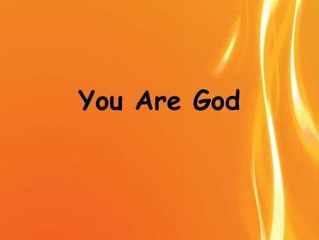 You Are God. In You I find everything You are the Light and Prince of Peace You are the only thing I'll ever need Yeah.