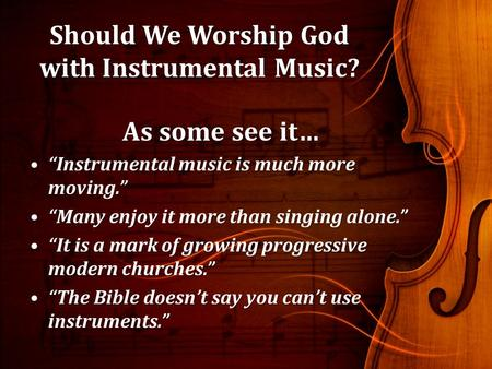"Should We Worship God with Instrumental Music? As some see it… ""Instrumental music is much more moving.""""Instrumental music is much more moving."" ""Many."
